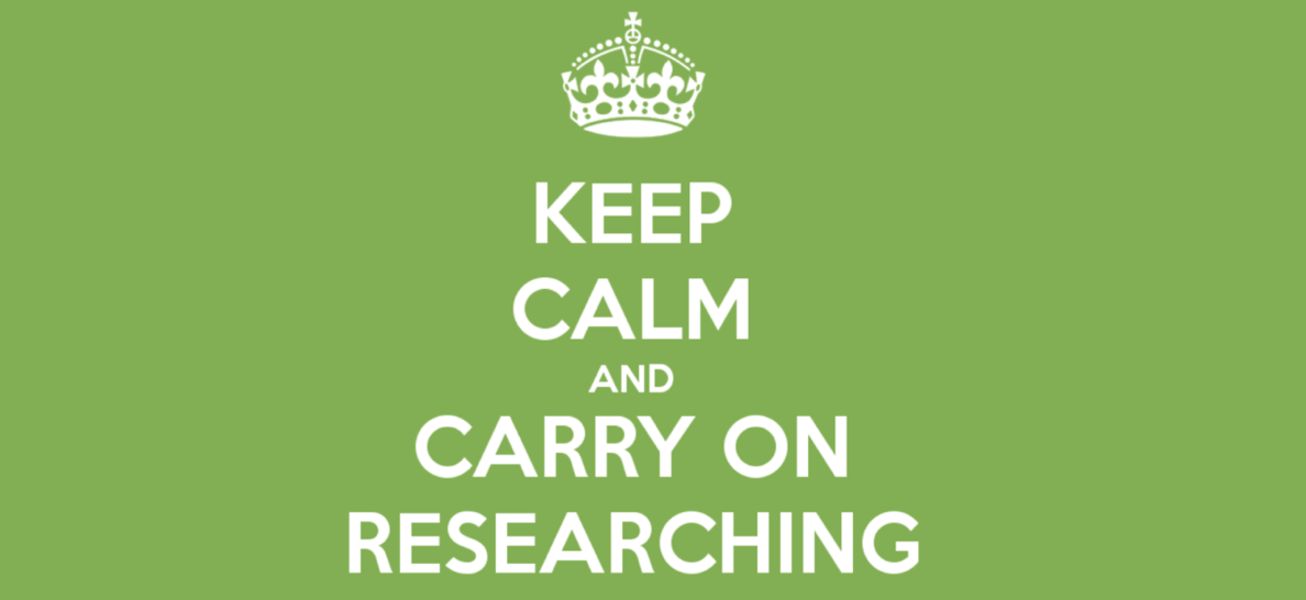 Keep Calm and Carry on Researching